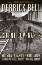 Silent Covenants: Brown v. Board of Education and the Unfulfilled Hopes for Racial Reform by Derrick Bell