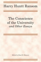 The Conscience of the University, and Other Essays by Harry Huntt Ransom