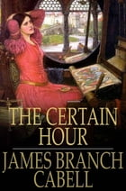 The Certain Hour by James Branch Cabell