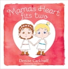 Mama's Heart Fits Two by Denise Carkhuff