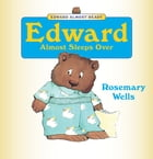 Edward Almost Sleeps Over: Read-Aloud Edition by Rosemary Wells