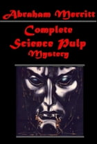 Complete Science Mystery by Abraham Merritt
