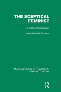 The Sceptical Feminist (RLE Feminist Theory): A Philosophical Enquiry