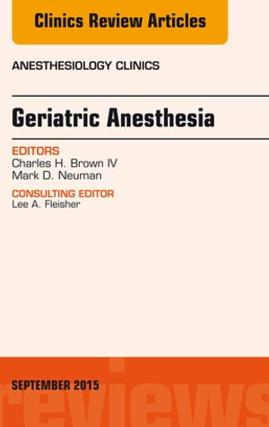 Geriatric Anesthesia,  An Issue of Anesthesiology Clinics,