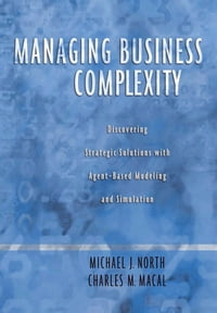 Managing Business Complexity: Discovering Strategic Solutions with Agent-Based Modeling and…