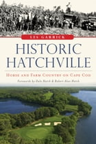 Historic Hatchville: Horse and Farm Country on Cape Cod by Les Garrick