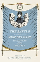The Battle of New Orleans in History and Memory by Laura Lyons McLemore