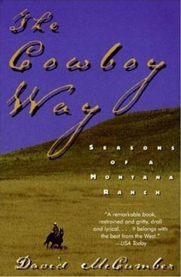 Book The Cowboy Way: Seasons Of A Montana Ranch by David McCumber