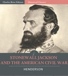 Stonewall Jackson and the American Civil War by G.F.R. Henderson