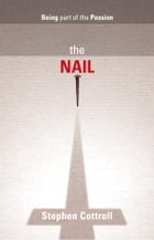 Nail, The: Being part of the Passion by Stephen Cottrell