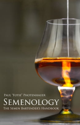 Book Semenology: The Semen Bartender's Handbook by Paul Photenhauer