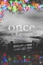 Once and Forever: Book Three of the Once Series by MS Kaye