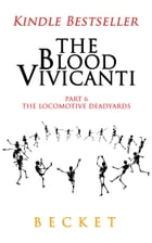 The Blood Vivicanti Part 6: The Locomotive Deadyards by Becket