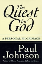 The Quest for God: Personal Pilgrimage, A by Paul Johnson