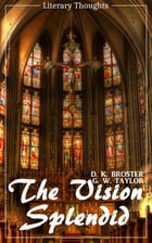 The Vision Splendid (D. K. Broster) (Literary Thoughts Edition) by D. K. Broster