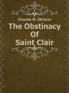 The Obstinacy Of Saint Clair by Charles M. Skinner