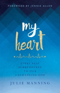 My Heart: Every Beat Surrendered to Our Unchanging God