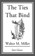 The Ties That Bind by Walter M. Miller