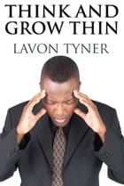 THINK and GROW THIN by LaVon Tyner