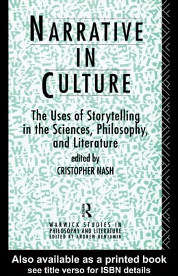 Book Narrative in Culture: The Uses of Storytelling in the Sciences, Philosophy and Literature by Nash, Cristopher