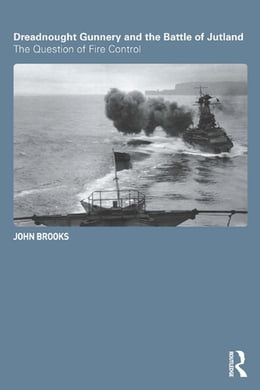 Book Dreadnought Gunnery and the Battle of Jutland: The Question of Fire Control by John Brooks