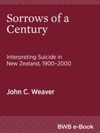 Sorrows of a Century: Interpreting Suicide in New Zealand, 19002000 by John C. Weaver