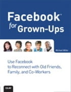 Facebook for Grown-Ups by Michael Miller