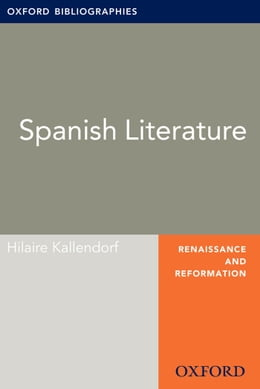 Book Spanish Literature: Oxford Bibliographies Online Research Guide by Hilaire Kallendorf
