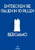 Entdecken Sie Italien in 10 Pillen - Bergamo by Enw European New Multimedia Technologies