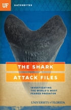 The Shark Attack Files: Investigating the World's Most Feared Predator by Jeff Klinkenberg