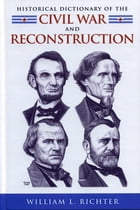 Historical Dictionary of the Civil War and Reconstruction by William L. Richter
