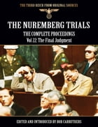 The Nuremberg Trials - The Complete Proceedings Vol 22: The Final Judgment by Bob Carruthers