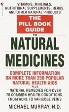 The Pill Book Guide to Natural Medicines: Vitamins, Minerals, Nutritional Supplements, Herbs, and Other Natural Products by Michael Murray