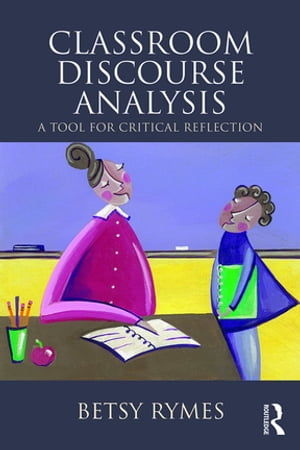 Classroom Discourse Analysis A Tool For Critical Reflection,  Second Edition