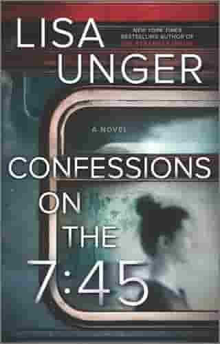 Confessions on the 7:45: A Novel by Lisa Unger