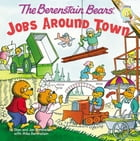 The Berenstain Bears: Jobs Around Town by Stan and Jan Berenstain w/ Mike Berenstain