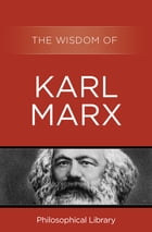 The Wisdom of Karl Marx by Philosophical Library