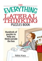 The Everything Lateral Thinking Puzzles Book: Hundreds of Puzzles to Help You Think Outside the Box by Nikki Katz