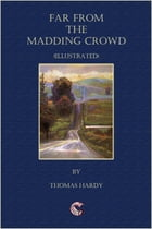 Far From The Madding Crowd - (illustrated) by Thomas Hardy