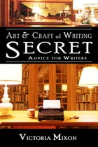Art & Craft of Writing: Secret Advice for Writers by Victoria Mixon