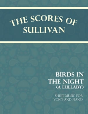 Sullivan's Scores - Birds in the Night - A Lullaby - Sheet Music for Voice and Piano