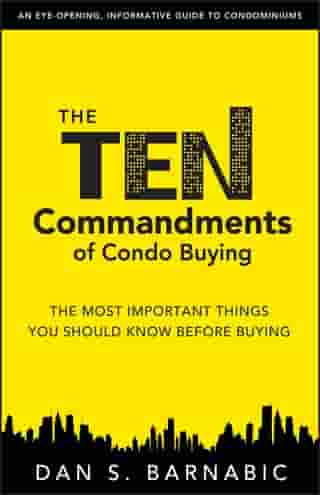 The Ten Commandments of Condo Buying: The Most Important Things You Should Know Before Buying by Barnabic