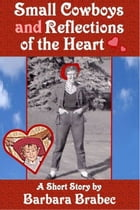 Small Cowboys and Reflections of the Heart by Barbara Brabec