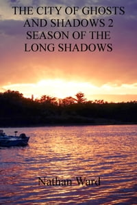 The City of Ghosts and Shadows 2: Season of the Long Shadows