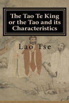 The Tao Te King or the Tao and its Characteristics by Lao Tse