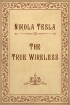 The True Wireless by Nikola Tesla