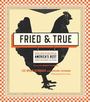 Fried & True More than 50 Recipes for America's Best Fried Chicken and Sides