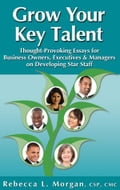 Grow Your Key Talent: Thought-Provoking Essays for Business Owners, Executives and Managers on Developing Star Staff 8b0f4426-7fd4-4a13-ab5d-67cd4f4134de