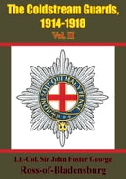The Coldstream Guards, 1914-1918 Vol. II [Illustrated Edition] by Lt. Col. Sir John Foster George Ross-of-Bladensburg