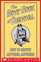 The Boys' Book of Survival: How to Survive Anything, Anywhere by Scholastic